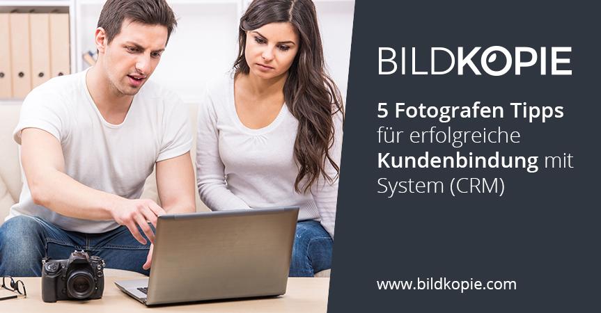 5 Fotografen Tipps Für Erfolgreiche Kundenbindung Mit System (CRM)